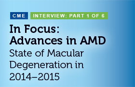 IN FOCUS: Advances in AMD - State of Macular Degeneration in 2014‐2015