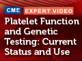 Platelet Function and Genetic Testing Current Status and Use