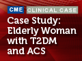 Case Study: Elderly Woman with Type 2 Diabetes Mellitus and Acute Coronary Syndrome