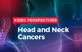 Video Perspectives: Head and Neck Cancers