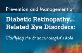 Prevention and Management of Diabetic Retinopathy and Related Eye Disorders: Clarifying the Endocrinologist's Role