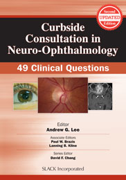 Curbside Consultation in Neuro-Ophthalmology: 49 Clinical Questions, Second Edition