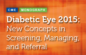 Diabetic Eye 2015: New Concepts in Screening, Managing, and Referral